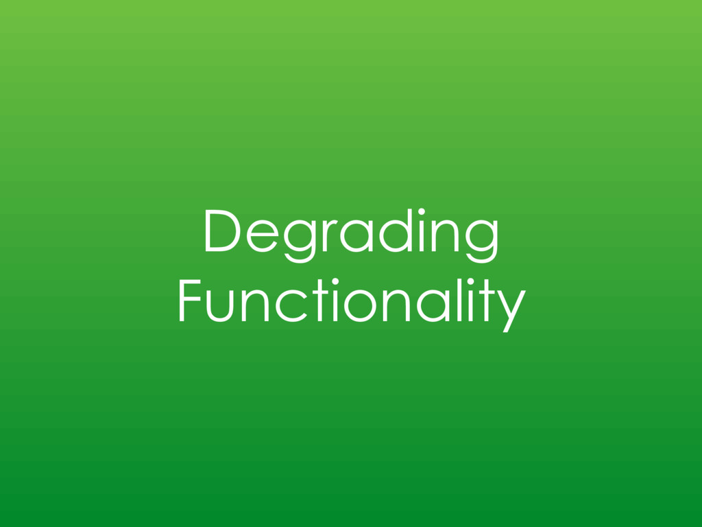 Degrading Functionality