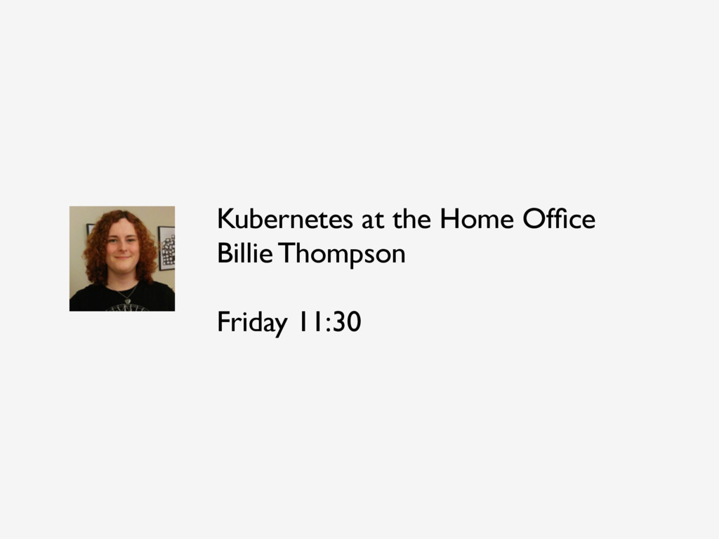 Kubernetes at the Home Office Billie Thompson Fr...