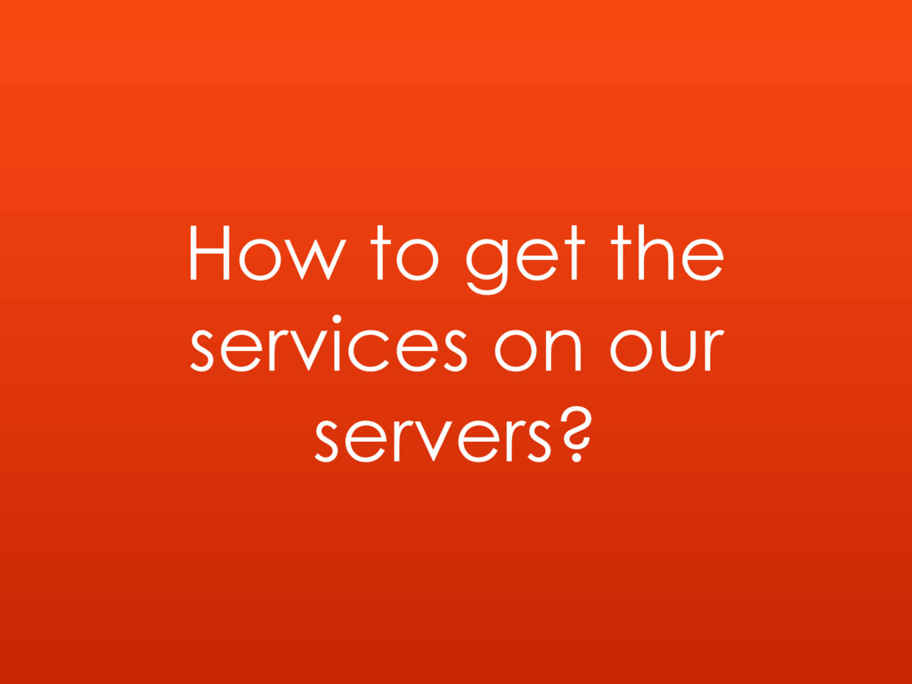 How to get the services on our servers?