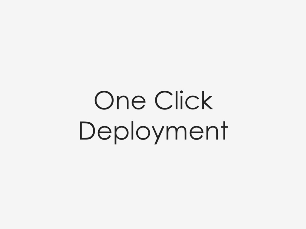 One Click Deployment