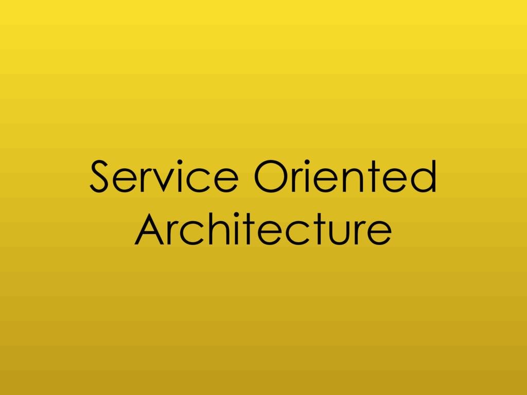 Service Oriented Architecture