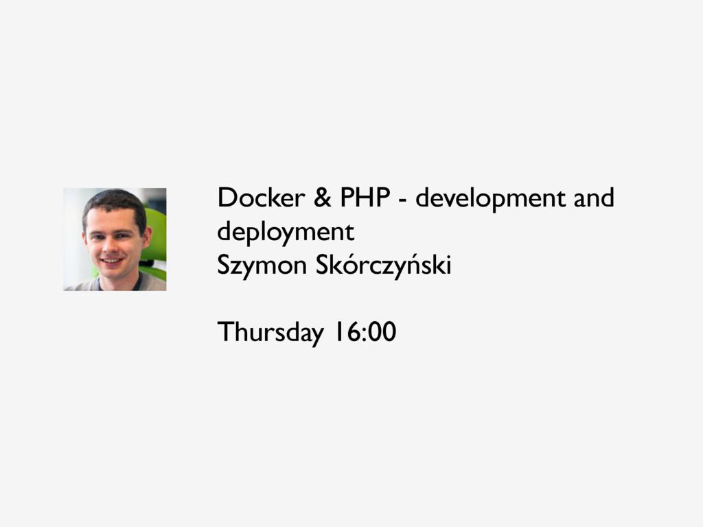 Docker & PHP - development and deployment Szymo...