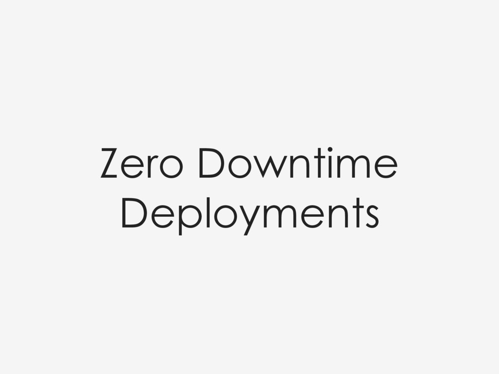 Zero Downtime Deployments