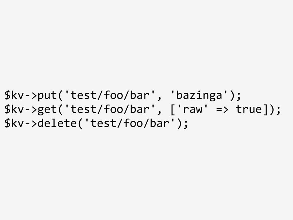 $kv->put('test/foo/bar', 'bazinga'); $kv->get('...