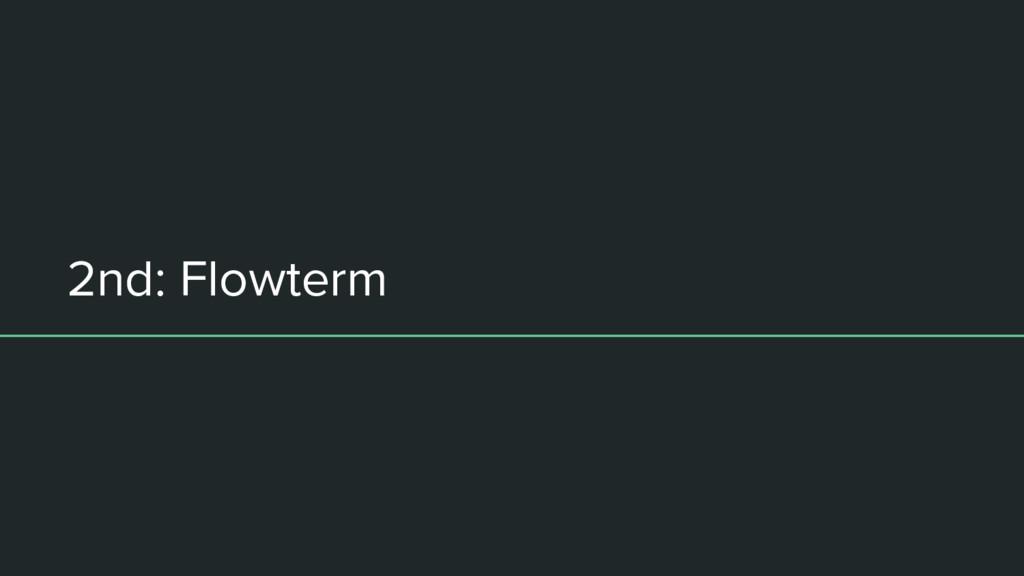 2nd: Flowterm