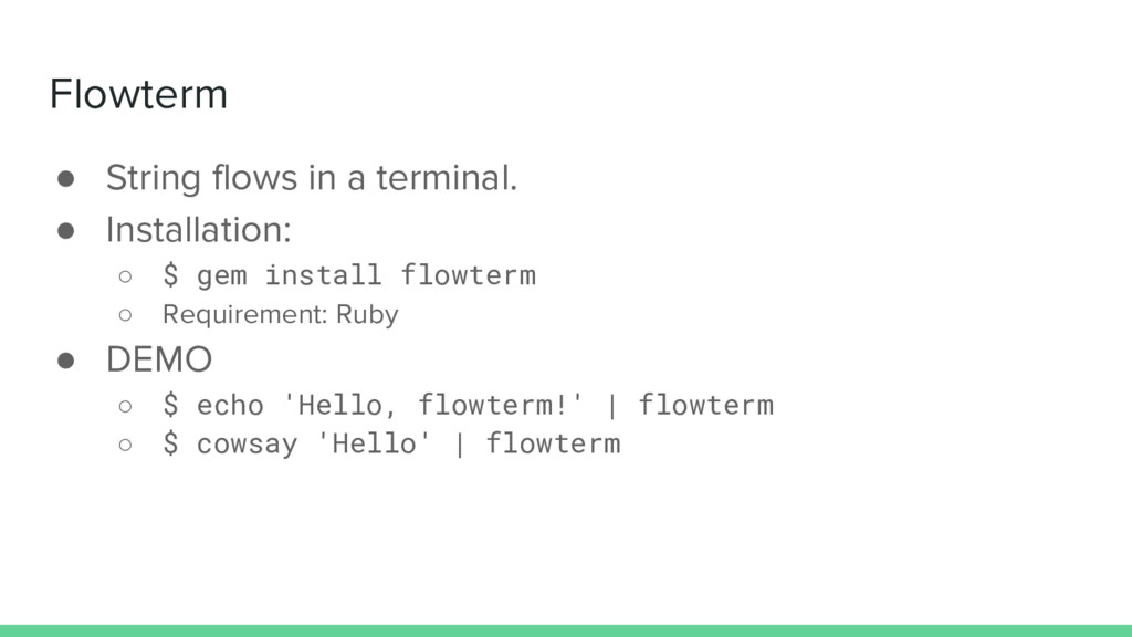 Flowterm ● String flows in a terminal. ● Instal...