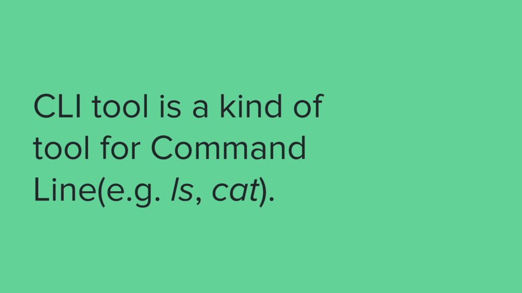 CLI tool is a kind of tool for Command Line(e.g...