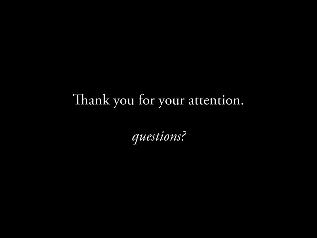 ank you for your attention. questions?