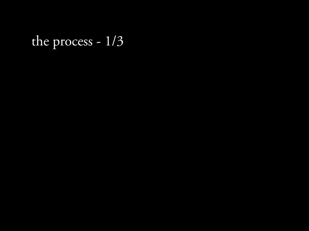 the process - 1/3