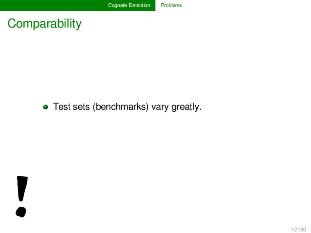 Cognate Detection Problems Comparability ! Test...