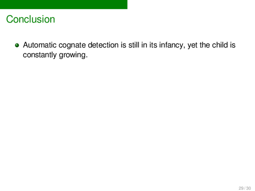 Conclusion Automatic cognate detection is still...