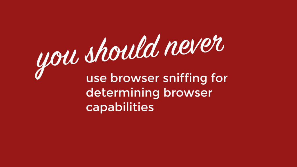 you should never use browser sniffing for deter...