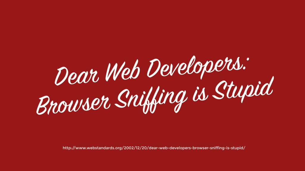 Dear Web Developers: Browser Sniffing is Stupid...