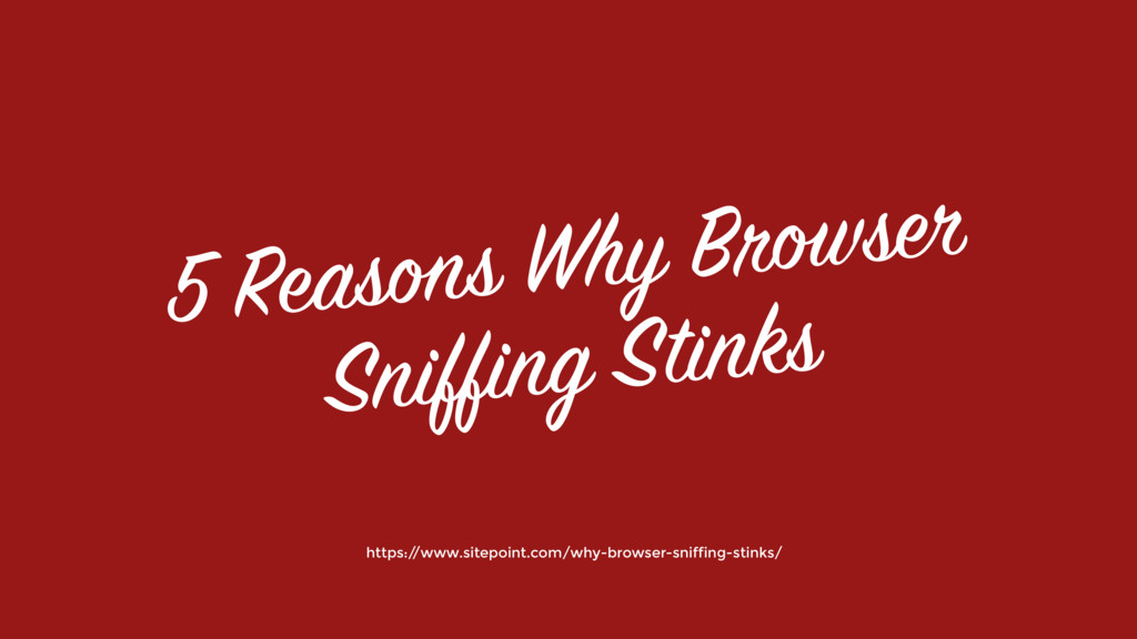 5 Reasons Why Browser Sniffing Stinks https:/ /...