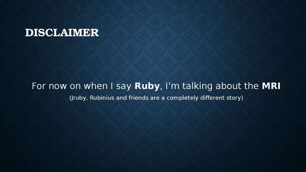 For now on when I say Ruby, I'm talking about t...