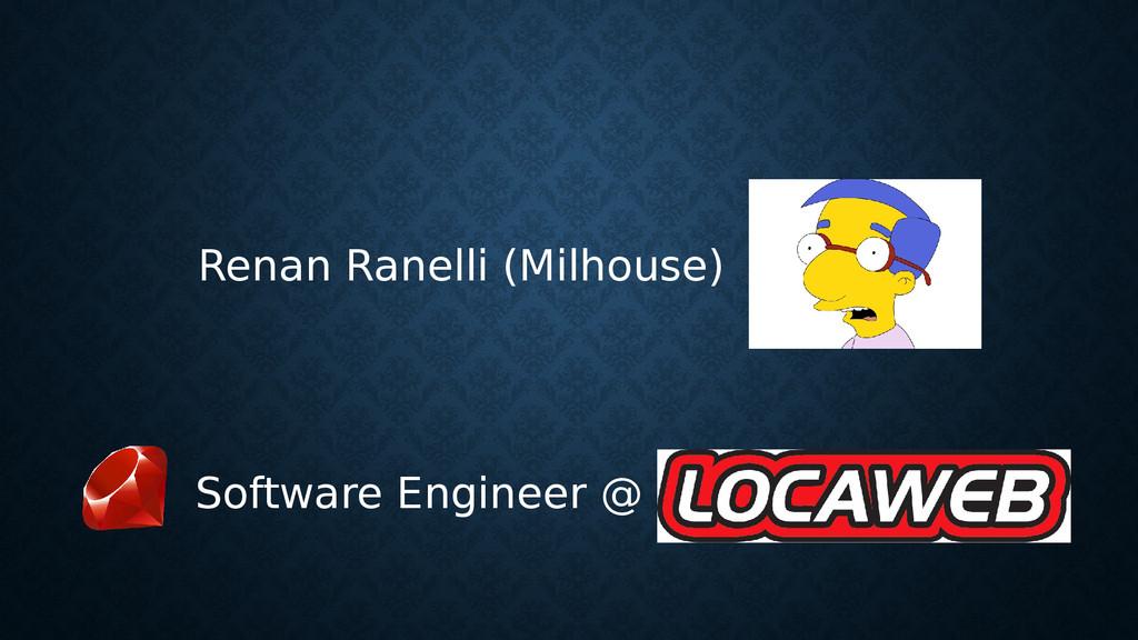 Software Engineer @ Renan Ranelli (Milhouse)
