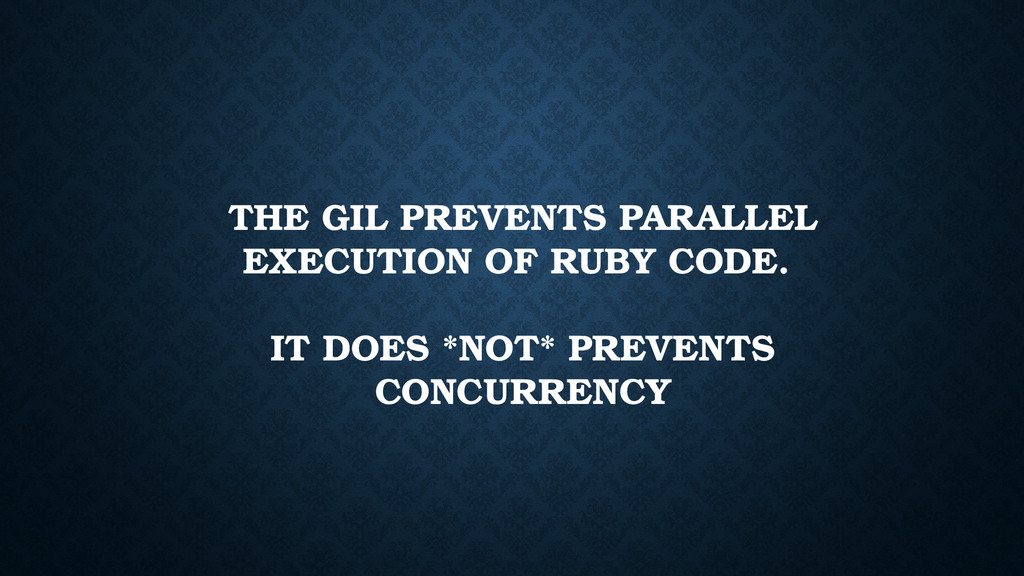 THE GIL PREVENTS PARALLEL EXECUTION OF RUBY COD...