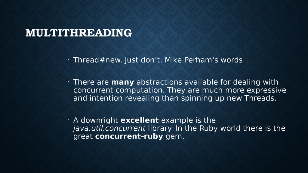 MULTITHREADING • Thread#new. Just don't. Mike P...