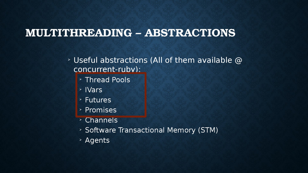 MULTITHREADING – ABSTRACTIONS ➢ Useful abstract...