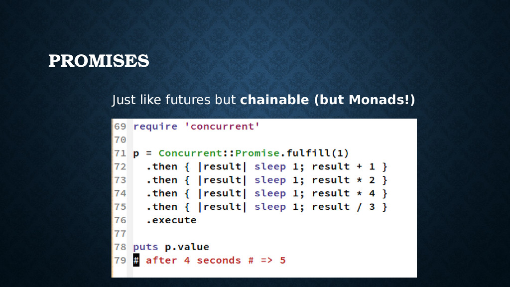 Just like futures but chainable (but Monads!) P...