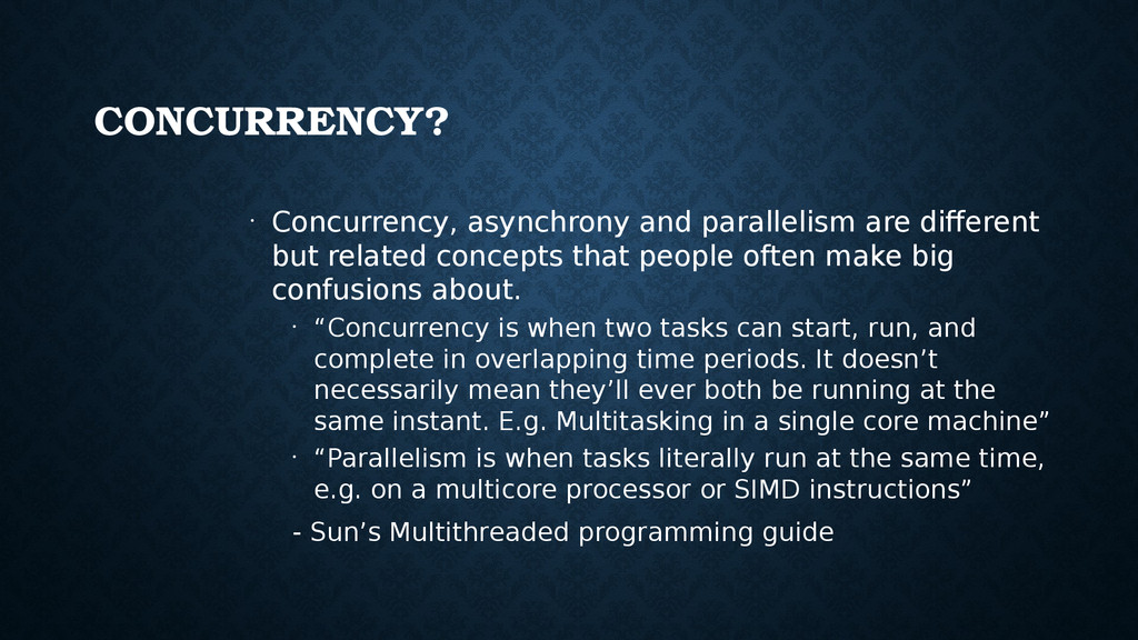 CONCURRENCY? • Concurrency, asynchrony and para...