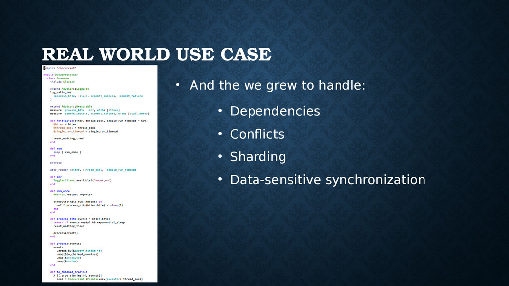 REAL WORLD USE CASE • And the we grew to handle...