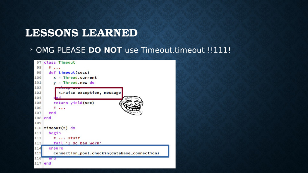 LESSONS LEARNED ➢ OMG PLEASE DO NOT use Timeout...