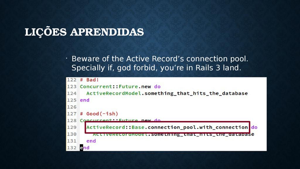 LIÇÕES APRENDIDAS • Beware of the Active Record...