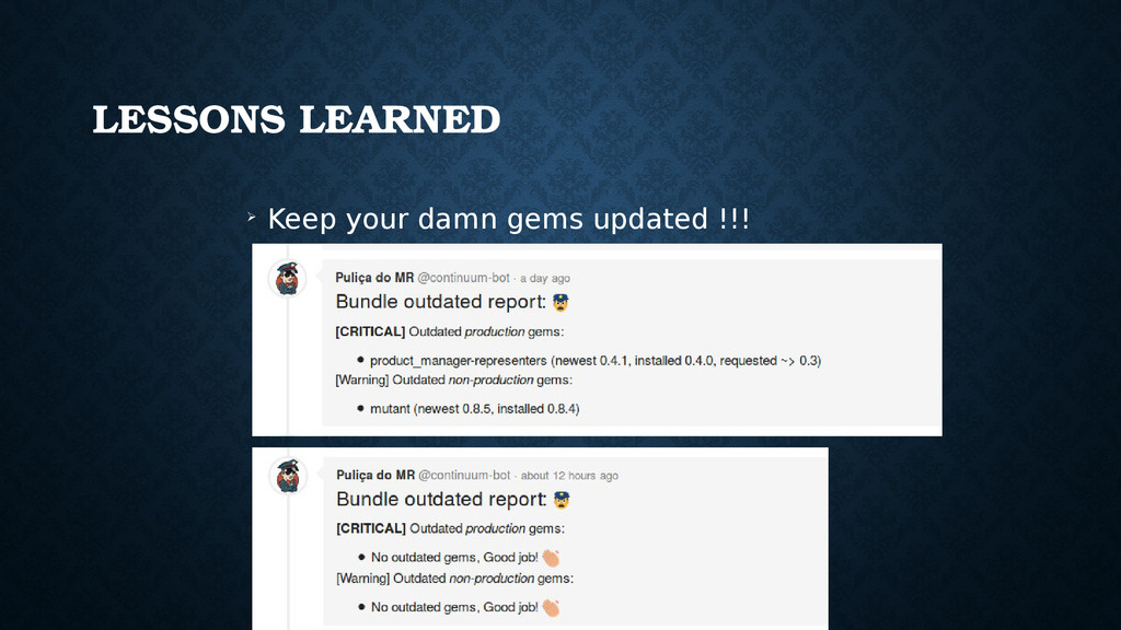 LESSONS LEARNED ➢ Keep your damn gems updated !...