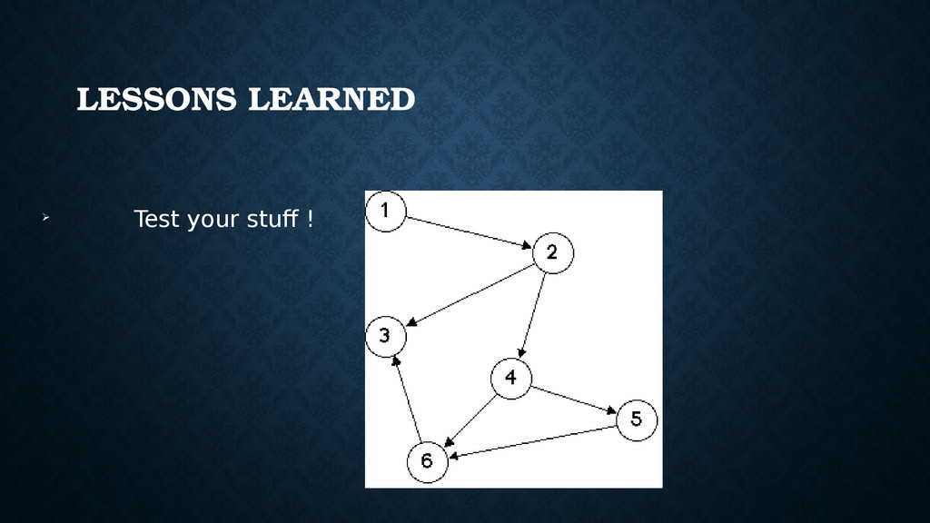 LESSONS LEARNED ➢ Test your stuff !