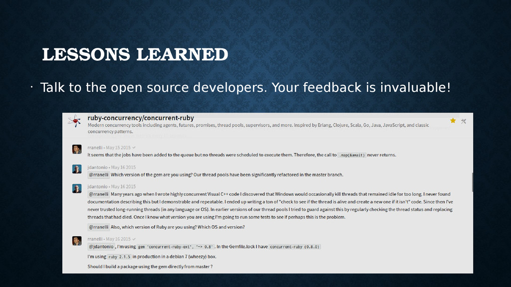 LESSONS LEARNED • Talk to the open source devel...