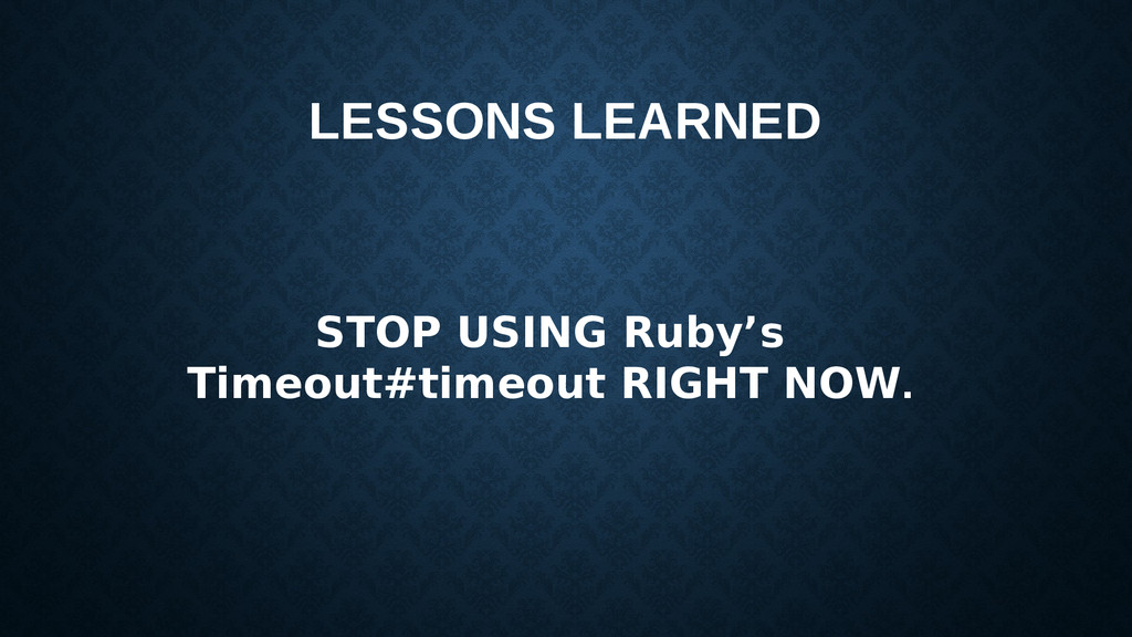 LESSONS LEARNED STOP USING Ruby's Timeout#timeo...