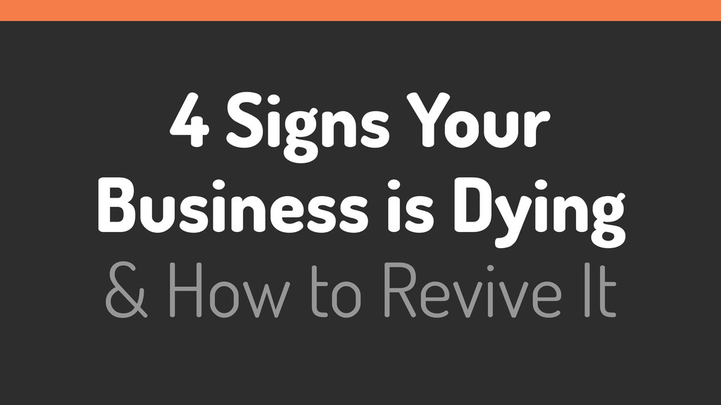 4 Signs Your Business is Dying & How to Revive ...