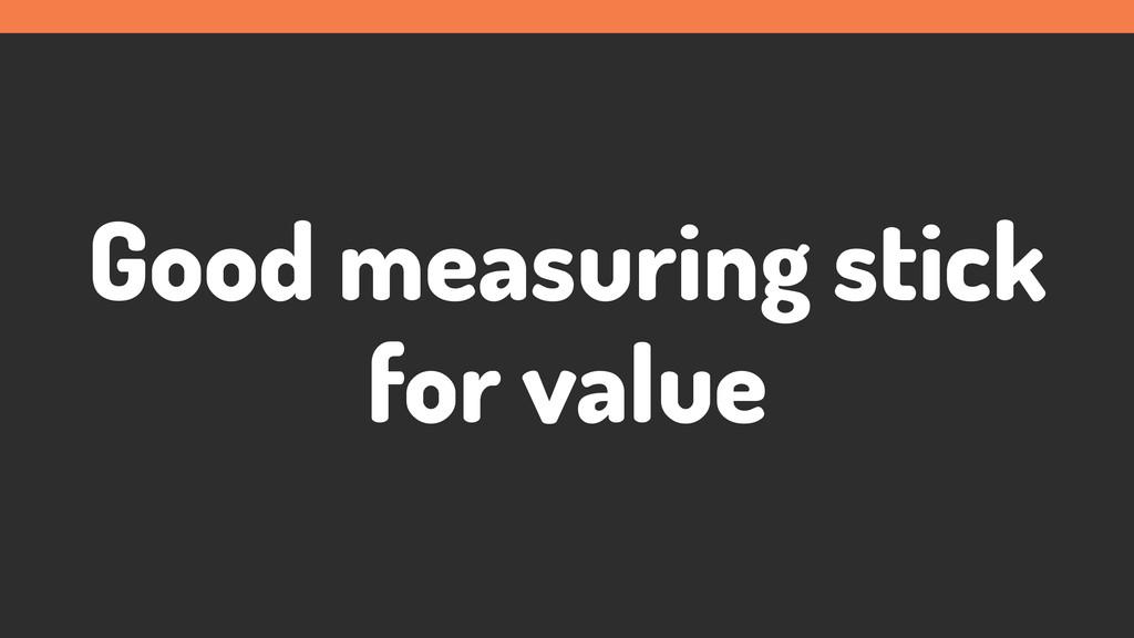 Good measuring stick for value