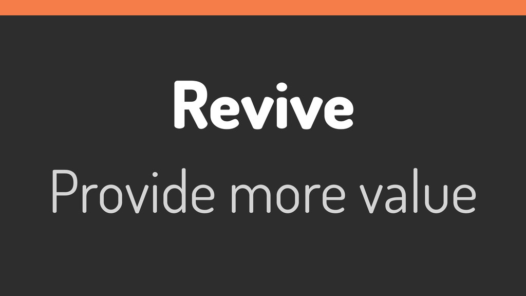 Revive Provide more value