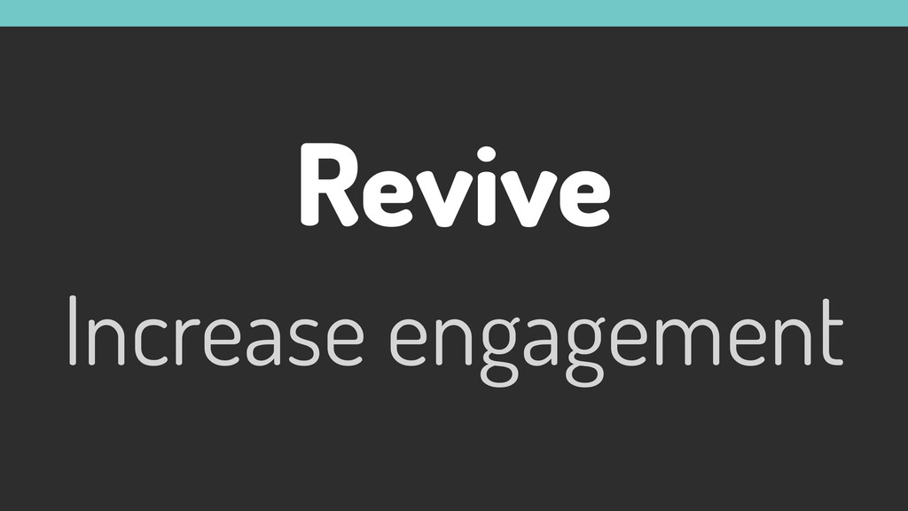 Revive Increase engagement