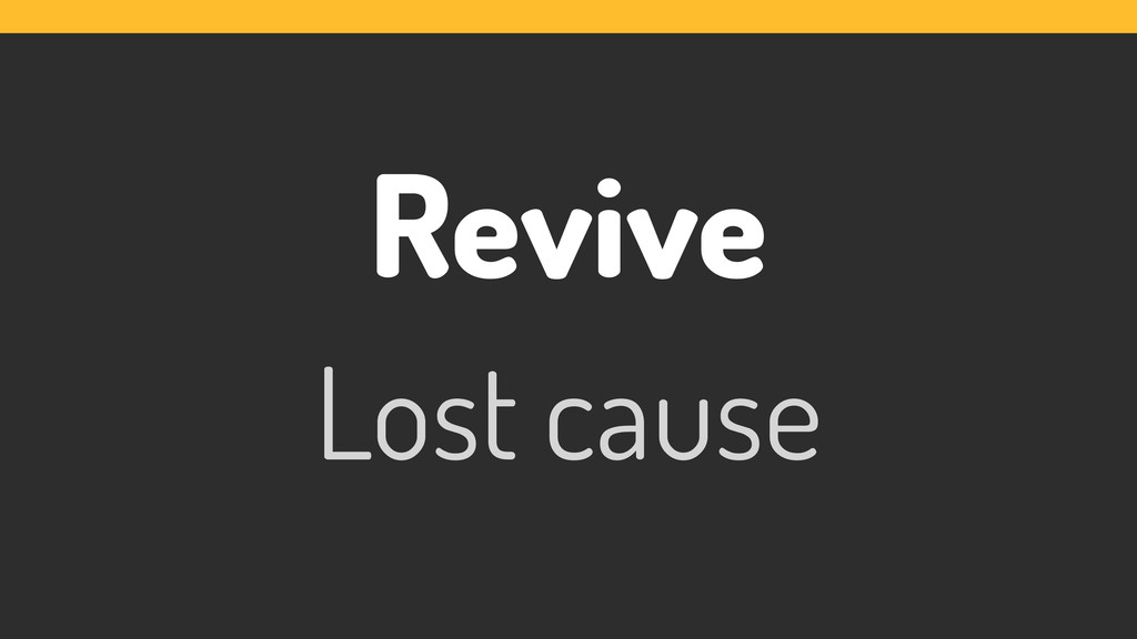 Revive Lost cause