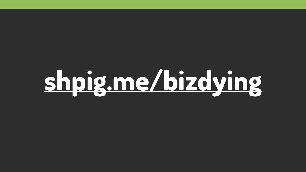 shpig.me/bizdying