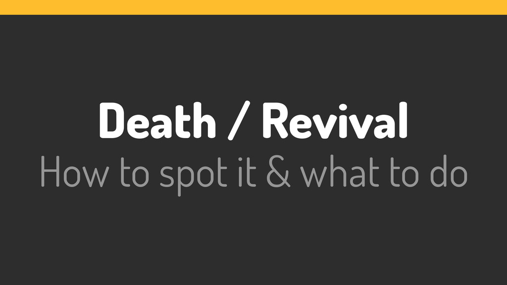 Death / Revival How to spot it & what to do