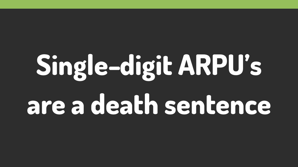 Single-digit ARPU's are a death sentence