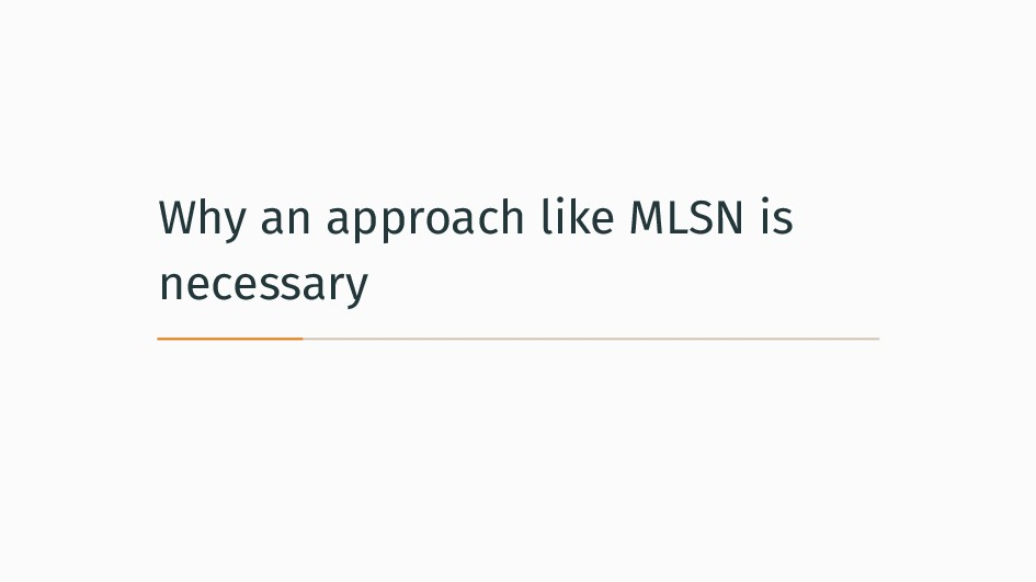 Why an approach like MLSN is necessary