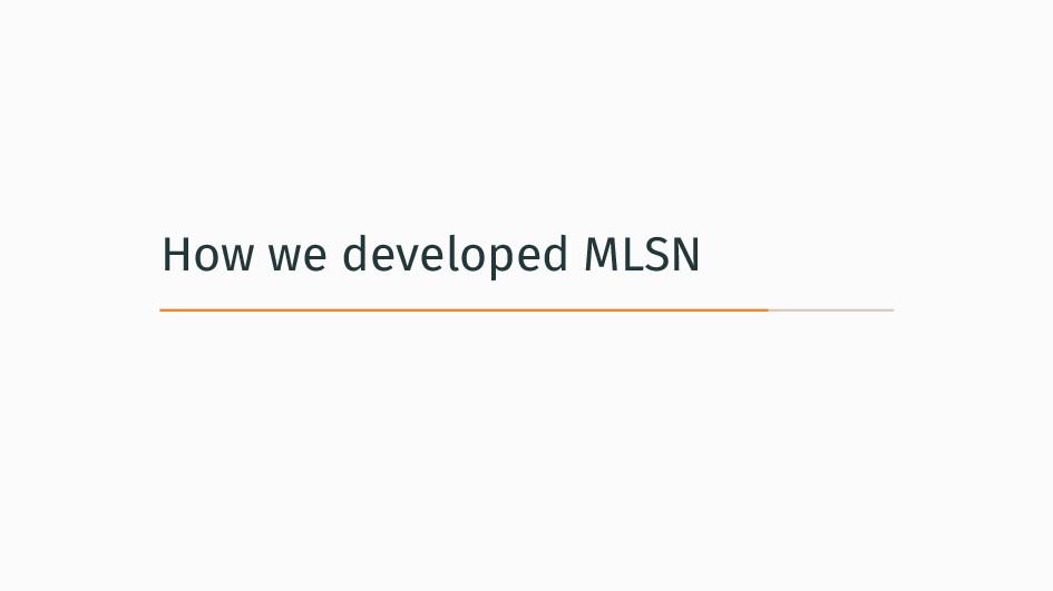 How we developed MLSN
