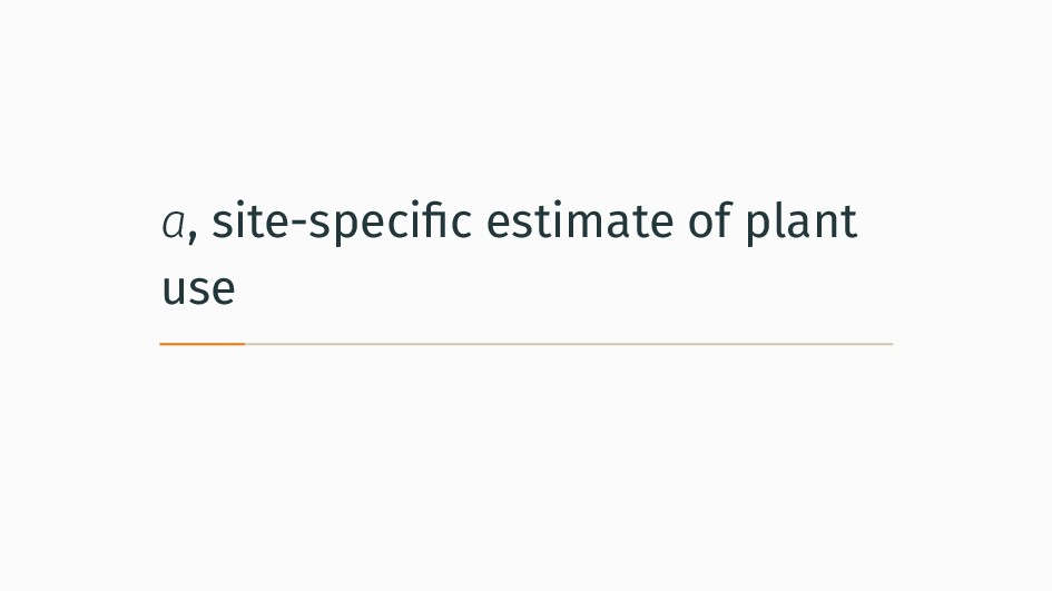 a, site-specific estimate of plant use