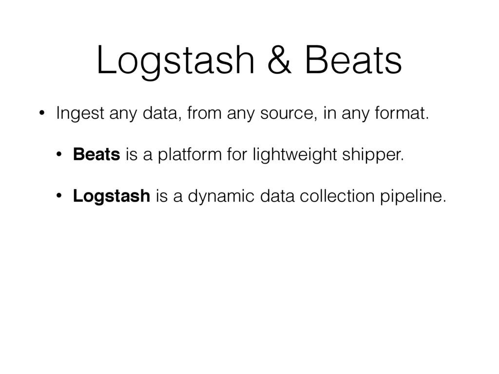 Logstash & Beats • Ingest any data, from any so...