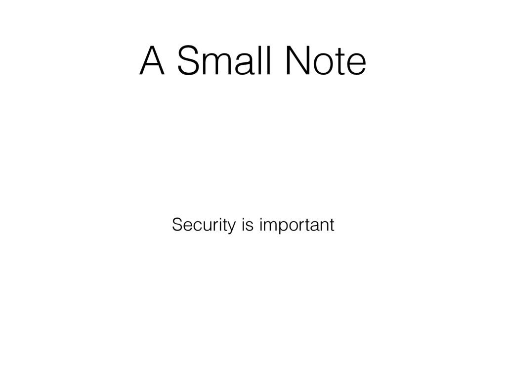 A Small Note Security is important