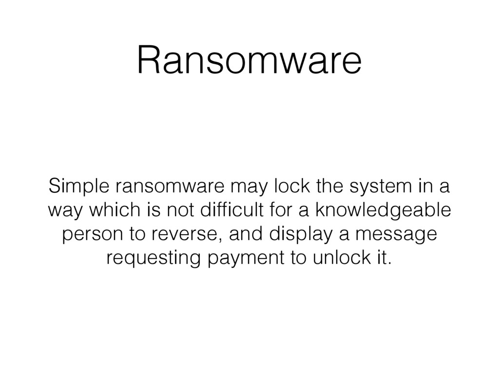 Ransomware Simple ransomware may lock the syste...