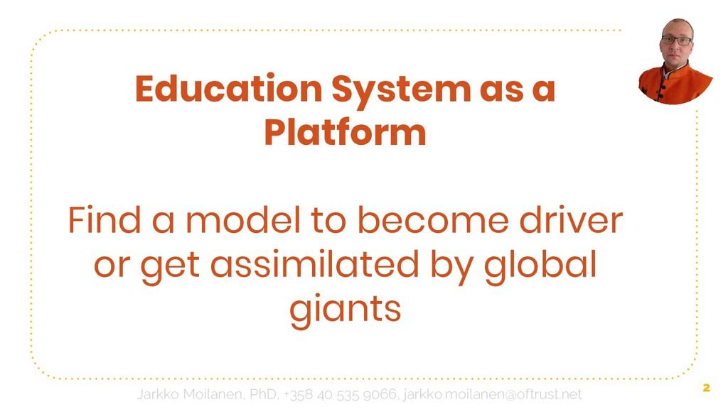 2 Education System as a Platform Find a model t...