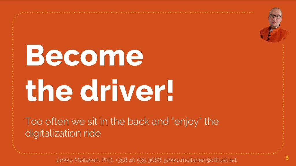 Become the driver! Too often we sit in the back...