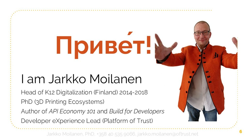 Приве́т! 6 I am Jarkko Moilanen Head of K12 Dig...