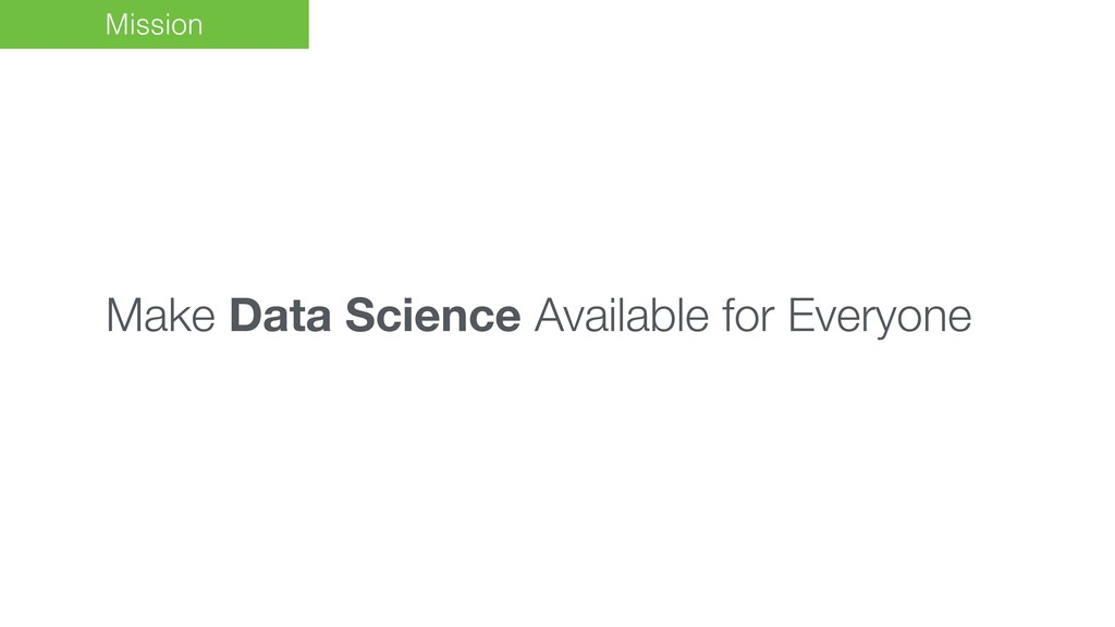 Mission Make Data Science Available for Everyone